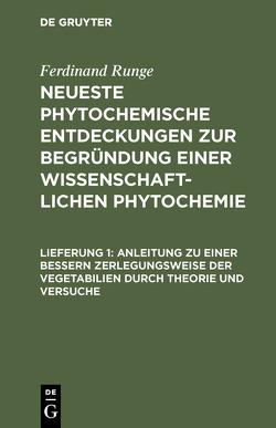 Neueste phytochemische Entdeckungen zur Begründung einer wissenschaftlichen Phytochemie / Anleitung zu einer bessern Zerlegungsweise der Vegetabilien durch Theorie und Versuche von Runge,  Ferdinand