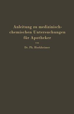Anleitung zu medizinisch-chemischen Untersuchungen für Apotheker von Horkheimer,  Ph.