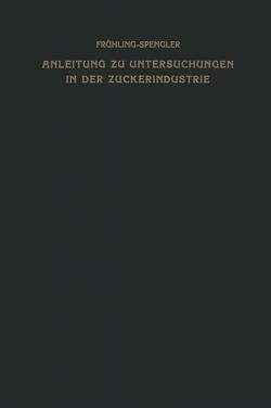 Anleitung zu Untersuchungen in der Zuckerindustrie von Spengler,  Oskar