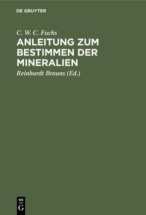 Anleitung zum Bestimmen der Mineralien von Brauns,  Reinhardt, Fuchs,  C. W. C.