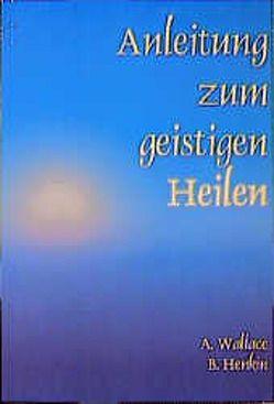 Anleitung zum geistigen Heilen von Henkin,  Bill, Rassmann,  Christine, Wallace,  Amy