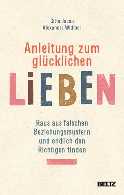 Anleitung zum glücklichen Lieben von Jacob,  Gitta, Widmer,  Alexandra