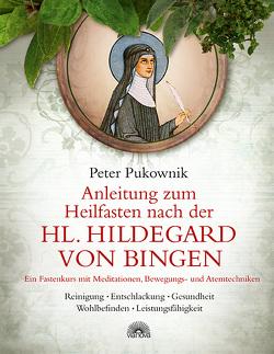 Anleitung zum Heilfasten nach der Hl. Hildegard von Bingen von Pukownik,  Peter