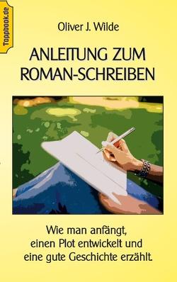 Anleitung zum Roman-Schreiben von Sedlacek,  Klaus-Dieter, Wilde,  Oliver J.