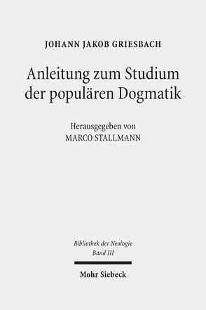 Anleitung zum Studium der populären Dogmatik von Griesbach,  Johann Jakob, Stallmann,  Marco