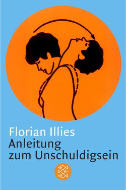 Anleitung zum Unschuldigsein von Illies,  Florian