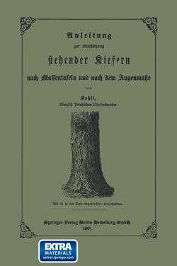Anleitung zur Abschätzung stehender Kiefern nach Massentafeln und nach dem Augenmasse von Kohli,  Ernst Friedrich