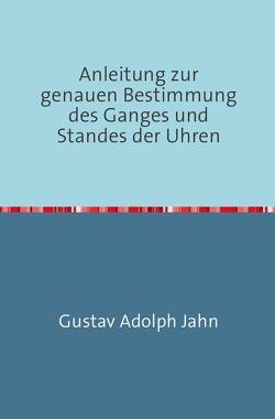 Anleitung zur genauen Bestimmung des Ganges und Standes der Uhren von Adolph Jahn,  Gustav