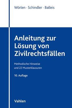 Anleitung zur Lösung von Zivilrechtsfällen von Balleis,  Kristina, Schindler,  Sven, Wörlen,  Rainer