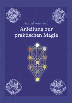 Anleitung zur praktischen Magie von Aun Weor,  Samael, Syring,  Osmar Henry