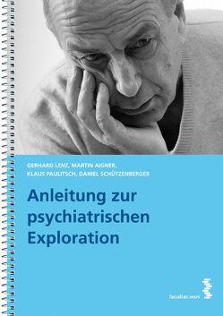 Anleitung zur psychiatrischen Exploration von Aigner,  Martin, Berg,  Daniel, Lenz,  Gerhard, Paulitsch,  Klaus