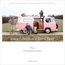 Anleitung zur Stadtflucht von Hardegg,  Luise, Muck,  Franziska, Nemetz,  Christoph, Rohla,  Martin, Traun,  Philipp