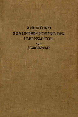 Anleitung zur Untersuchung der Lebensmittel von Grossfeld,  J.
