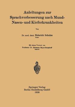 Anleitungen zur Sprachverbesserung nach Mund-Nasen- und Kieferkrankheiten von Meyer-Burgdorff,  Hermann, Schulze,  Heinrich
