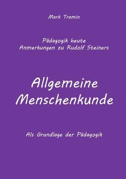 Anmerkungen zu Rudolf Steiners Buch ALLGEMEIENE MENSCHENKUND von Lauffer,  Martin, Tramin,  Mark