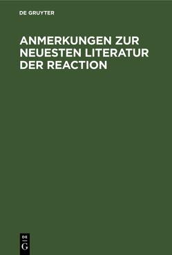 Anmerkungen zur neuesten Literatur der Reaction