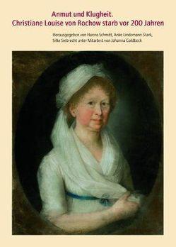 Anmut und Klugheit: Christiane Louise von Rochow starb vor 200 Jahren von LaMotte Fouque,  Caroline de, Lindemann-Stark,  Anke, Rochow,  Christiane L von, Schmitt,  Hanno, Siebrecht,  Silke