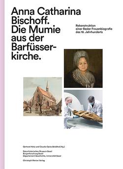 Anna Catharina Bischoff. Die Mumie aus der Barfüsserkirche von Hotz,  Gerhard, Opitz-Belakhal,  Claudia