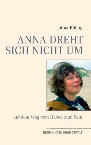 Anna dreht sich nicht um (auf dem Weg vom Haben zum Sein) von Röhrig,  Lothar