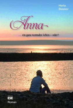 Anna … ein ganz normales Leben – oder? von Bleeker,  Herta