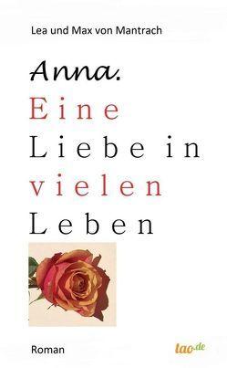 Anna. Eine Liebe in vielen Leben von von Mantrach,  Lea und Max