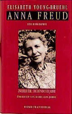 Anna Freud. Eine Biographie von Clay-Jorde,  Maria, Young-Bruehl,  Elisabeth
