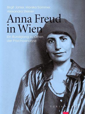 Anna Freud in Wien von Johler,  Birgit, Sommer,  Monika, Steiner,  Alexandra