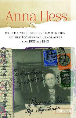 Anna Hess. Briefe einer jüdischen Hamburgerin an ihre Tochter in Buenos Aires von 1937 bis 1943 von Linden,  Madeleine