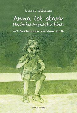 Anna ist stark von Kurth,  Anne, Willems,  Liesel