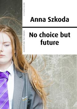 Anna Szkoda – No choice but future von Donley,  Georgia, Gillitzer,  Wolfgang, Weiß,  Sabine