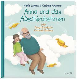 Anna und das Abschiednehmen von Arauner,  Corinna, Lorenz,  Karin
