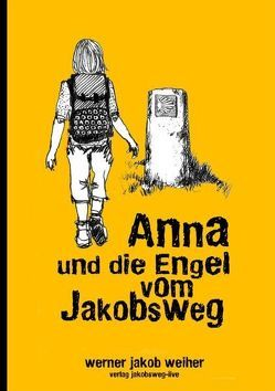 Anna und die Engel vom Jakobsweg von Steinacher,  E, Weiher,  Werner J