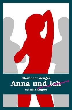 Anna und ich und unser Hausfreund von Wenger,  Alexander