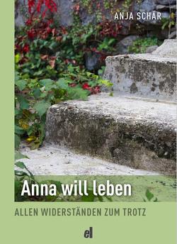 Anna will leben von Schär,  Anja