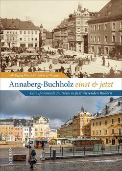 Annaberg-Buchholz einst und jetzt von Blaschke,  Wolfgang, Wagner,  Sven