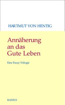 Annäherung an das Gute Leben von von Hentig,  Hartmut