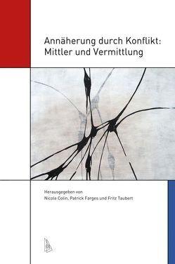 Annäherung durch Konflikt: Mittler und Vermittlung von Colin,  Nicole, Farges,  Patrick, Taubert,  Fritz