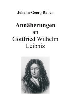 Annäherungen an Gottfried Wilhelm Leibniz von Raben,  Johann-Georg