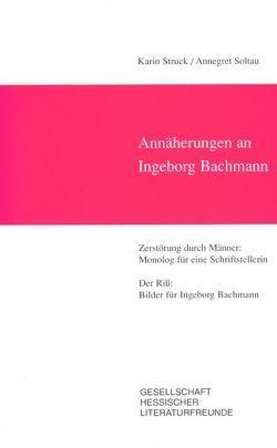 Annäherungen an Ingeborg Bachmann von Soltau,  Annegret, Struck,  Karin