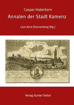 Annalen der Stadt Kamenz von Dannenberg,  Lars-Arne, Haberkorn,  Caspar