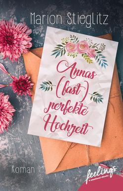Annas (fast) perfekte Hochzeit von Stieglitz,  Marion