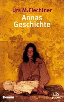 Annas Geschichte von Fiechtner,  Urs M.