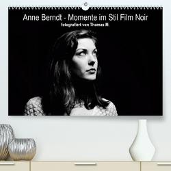 Anne Berndt – Momente im Stil Film Noir (Premium, hochwertiger DIN A2 Wandkalender 2021, Kunstdruck in Hochglanz) von M.,  Thomas