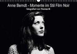 Anne Berndt – Momente im Stil Film Noir (Wandkalender 2018 DIN A3 quer) von M.,  Thomas