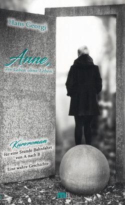 Anne, ein Leben ohne ein Leben von Georgi,  Hans