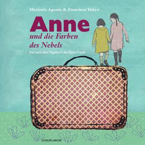 Anne und die Farben des Nebels von Agosin,  Marjorie, Reinhard,  Simone, Yáñez,  Francisca