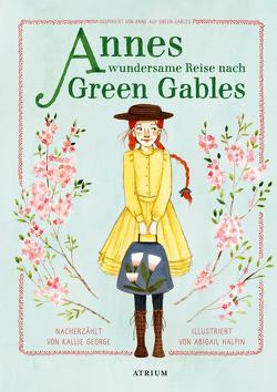 Annes wundersame Reise nach Green Gables von George,  Kallie, Halpin,  Abigail, Hergane,  Yvonne