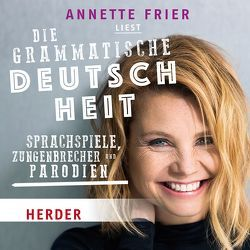 Annette Frier liest: Die grammatische Deutschheit von Frier,  Annette