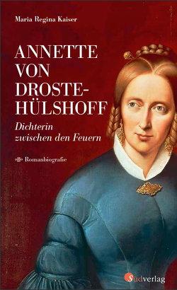 Annette von Droste-Hülshoff. Dichterin zwischen den Feuern von Kaiser,  Maria Regina