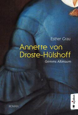 Annette von Droste-Hülshoff. Grimms Albtraum von Grau,  Esther